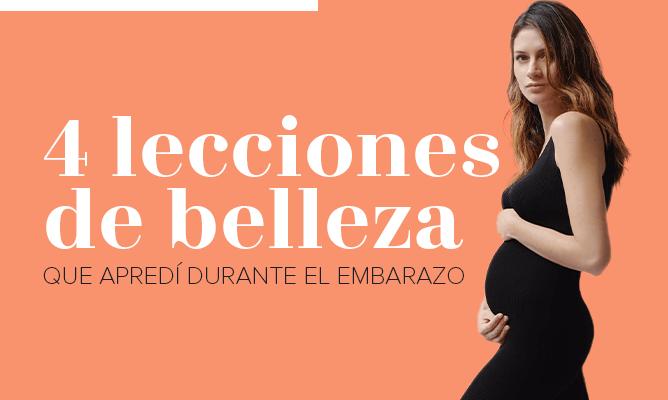 4 lecciones de belleza que aprendí durante el embarazo